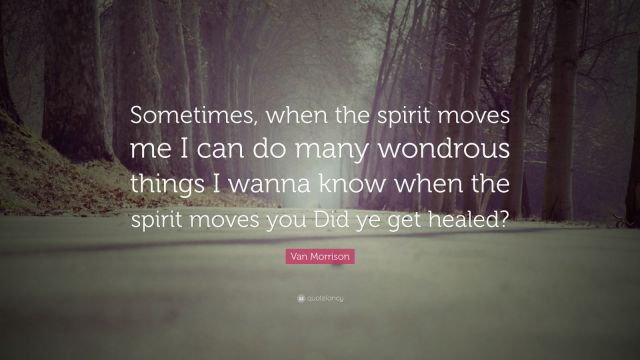 Van-Morrison-Quote-Sometimes-when-the-spirit-moves-me-I-can-do